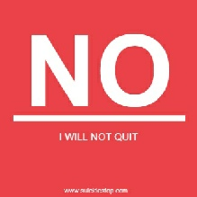 NO I WILL NOT QUIT - SUICIDE STOP